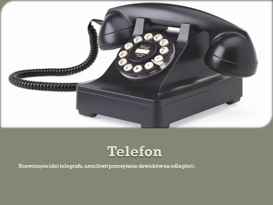 Telefon Rozwinięcie idei telegrafu, umożliwił przesyłanie dzwięków na odległość.