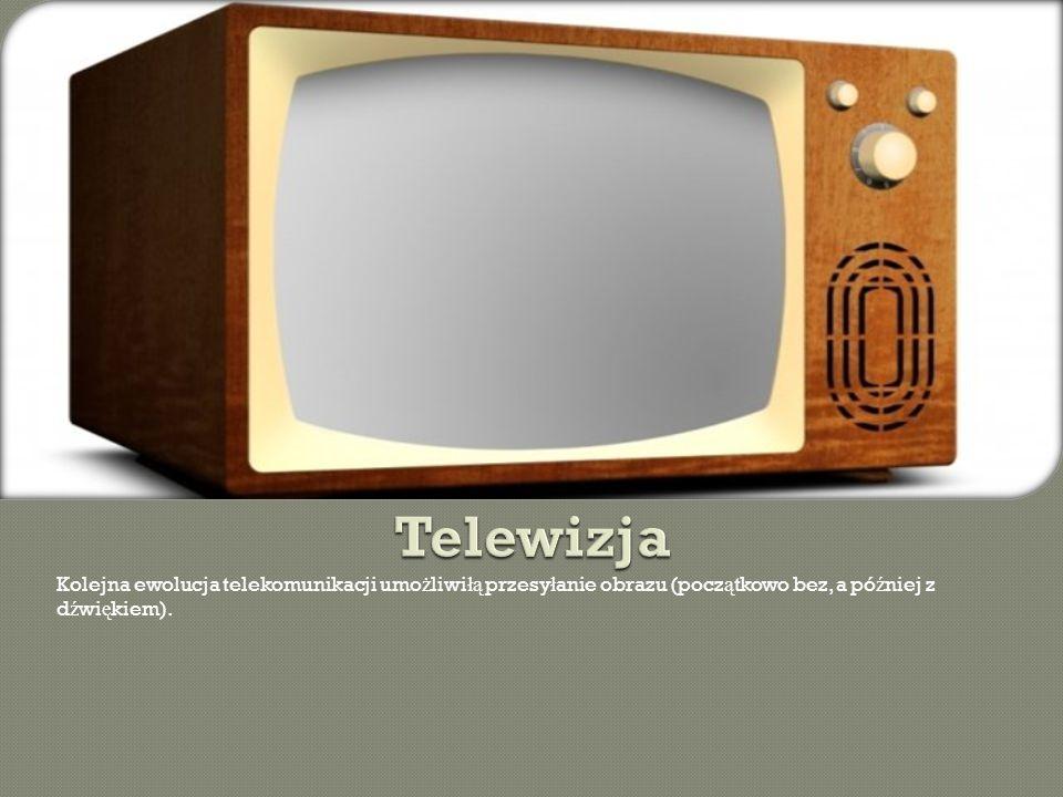 Telewizja Kolejna ewolucja telekomunikacji umożliwiłą przesyłanie obrazu (początkowo bez, a później z dźwiękiem).