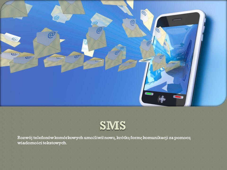 SMS Rozwój telefonów komórkowych umożliwił nową, krótką formę komunikacji za pomocą wiadomości tekstowych.