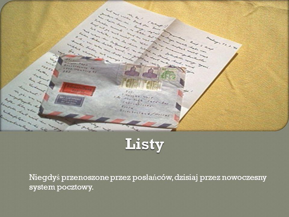 Listy Niegdyś przenoszone przez posłańców, dzisiaj przez nowoczesny system pocztowy.