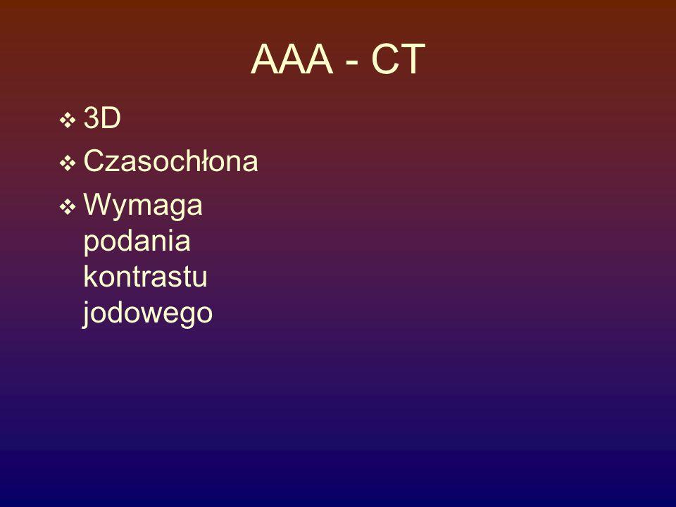 AAA - CT 3D Czasochłona Wymaga podania kontrastu jodowego