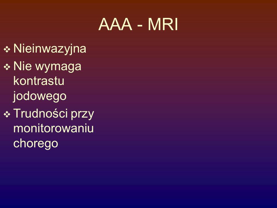 AAA - MRI Nieinwazyjna Nie wymaga kontrastu jodowego