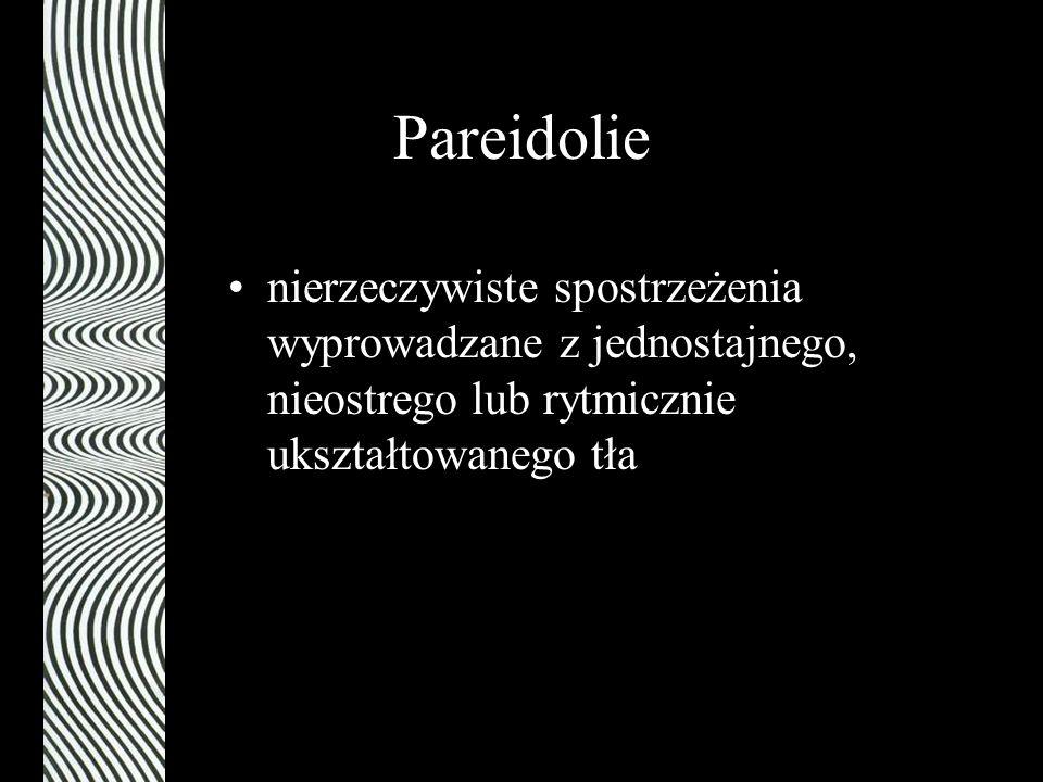 Pareidolie nierzeczywiste spostrzeżenia wyprowadzane z jednostajnego, nieostrego lub rytmicznie ukształtowanego tła.