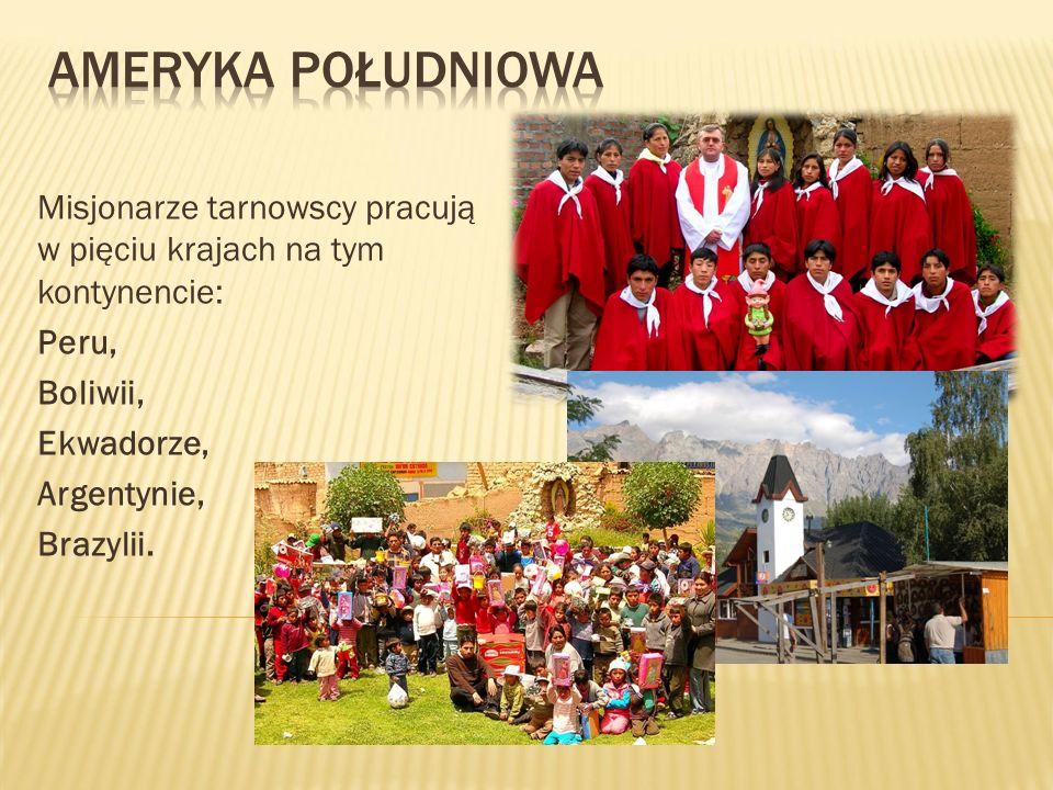 Ameryka południowa Misjonarze tarnowscy pracują w pięciu krajach na tym kontynencie: Peru, Boliwii,