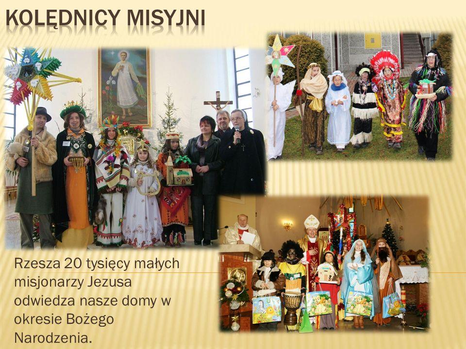 KOLĘDNICY MISYJNI Rzesza 20 tysięcy małych misjonarzy Jezusa odwiedza nasze domy w okresie Bożego Narodzenia.
