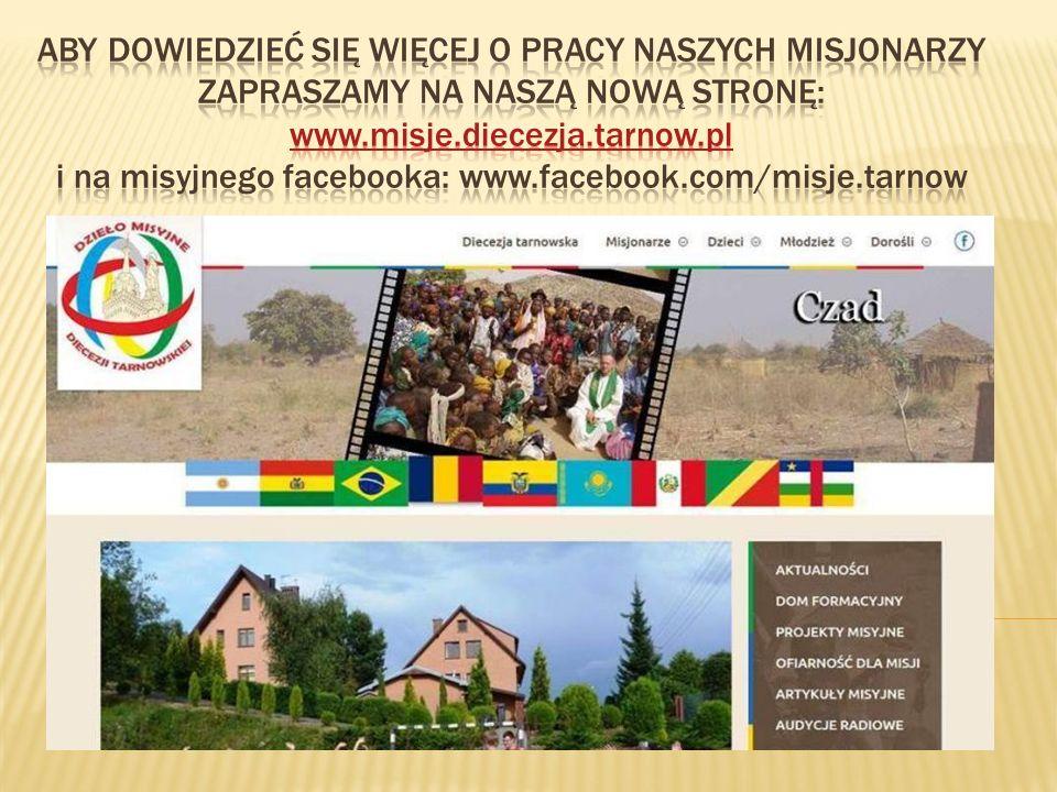 Aby dowiedzieć się więcej o pracy naszych misjonarzy Zapraszamy na naszą nową stronę: www.misje.diecezja.tarnow.pl i na misyjnego facebooka: www.facebook.com/misje.tarnow