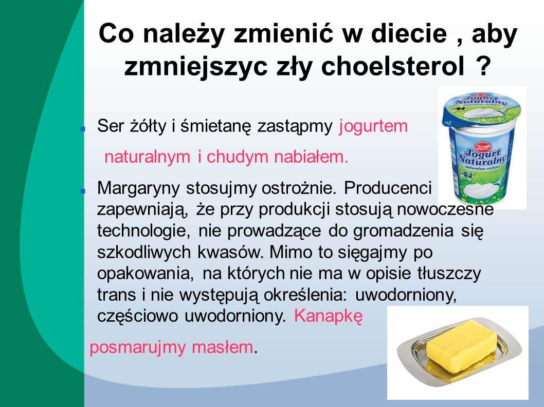 Co należy zmienić w diecie , aby zmniejszyc zły choelsterol