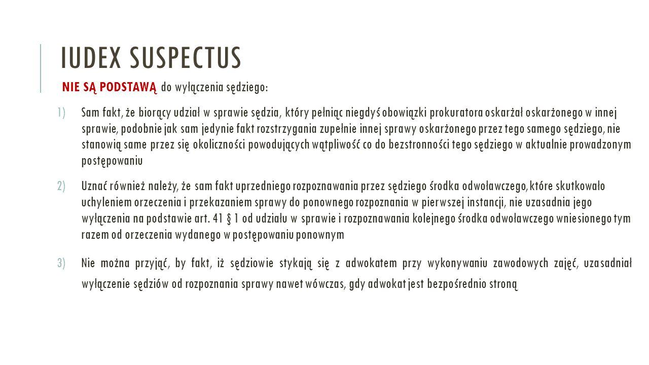 Iudex suspectus NIE SĄ PODSTAWĄ do wyłączenia sędziego: