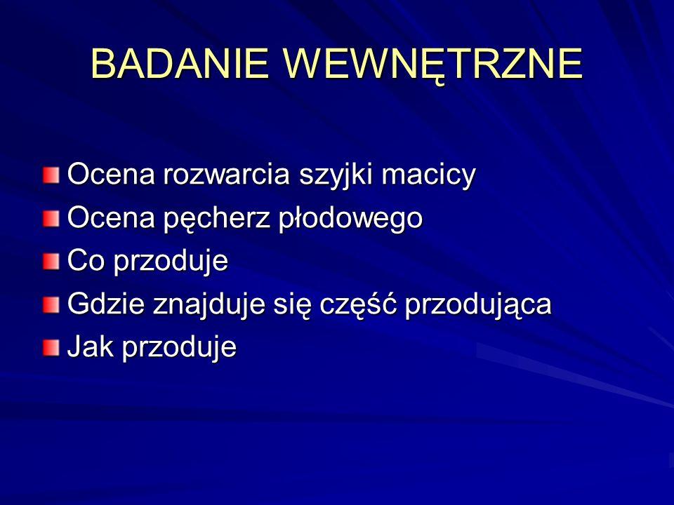 BADANIE WEWNĘTRZNE Ocena rozwarcia szyjki macicy