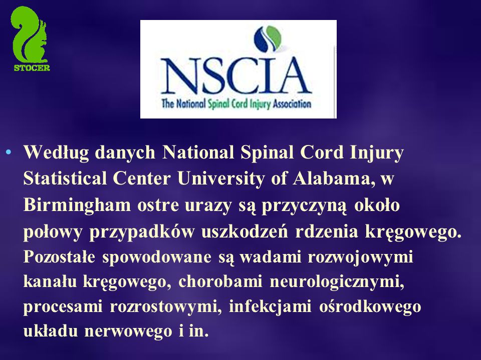 Według danych National Spinal Cord Injury Statistical Center University of Alabama, w Birmingham ostre urazy są przyczyną około połowy przypadków uszkodzeń rdzenia kręgowego.