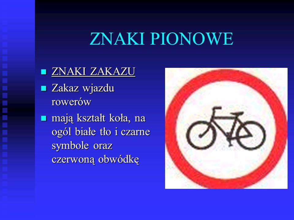 ZNAKI PIONOWE ZNAKI ZAKAZU Zakaz wjazdu rowerów