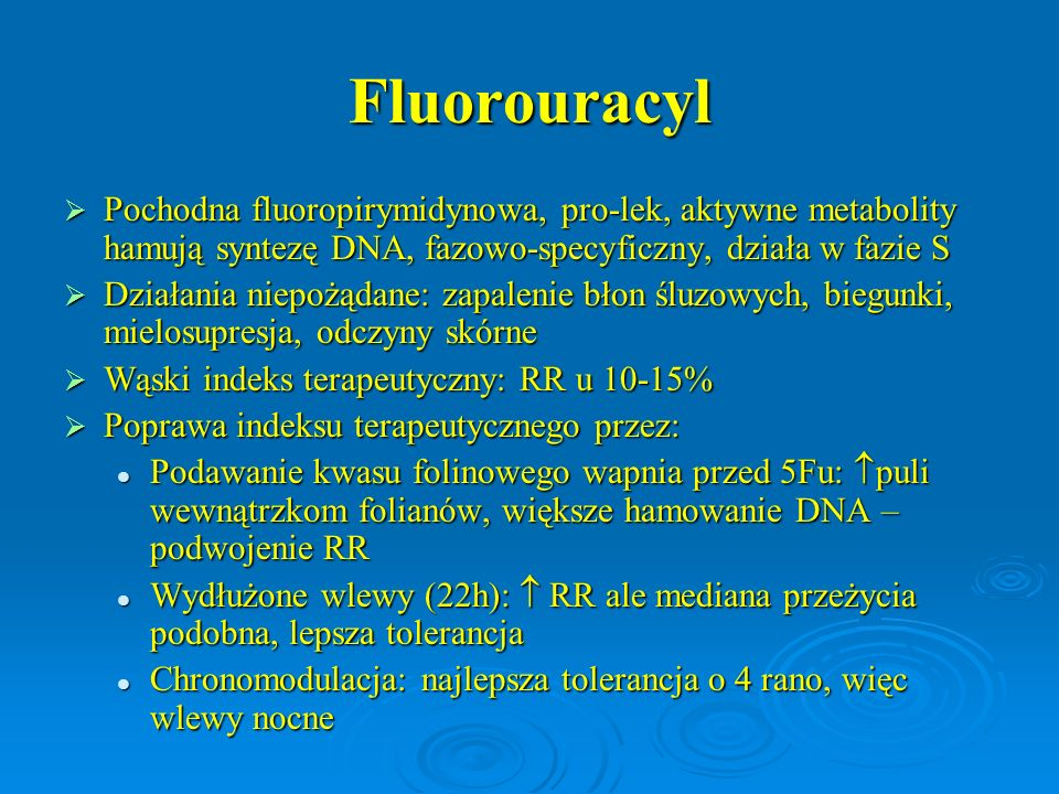 Fluorouracyl Pochodna fluoropirymidynowa, pro-lek, aktywne metabolity hamują syntezę DNA, fazowo-specyficzny, działa w fazie S.