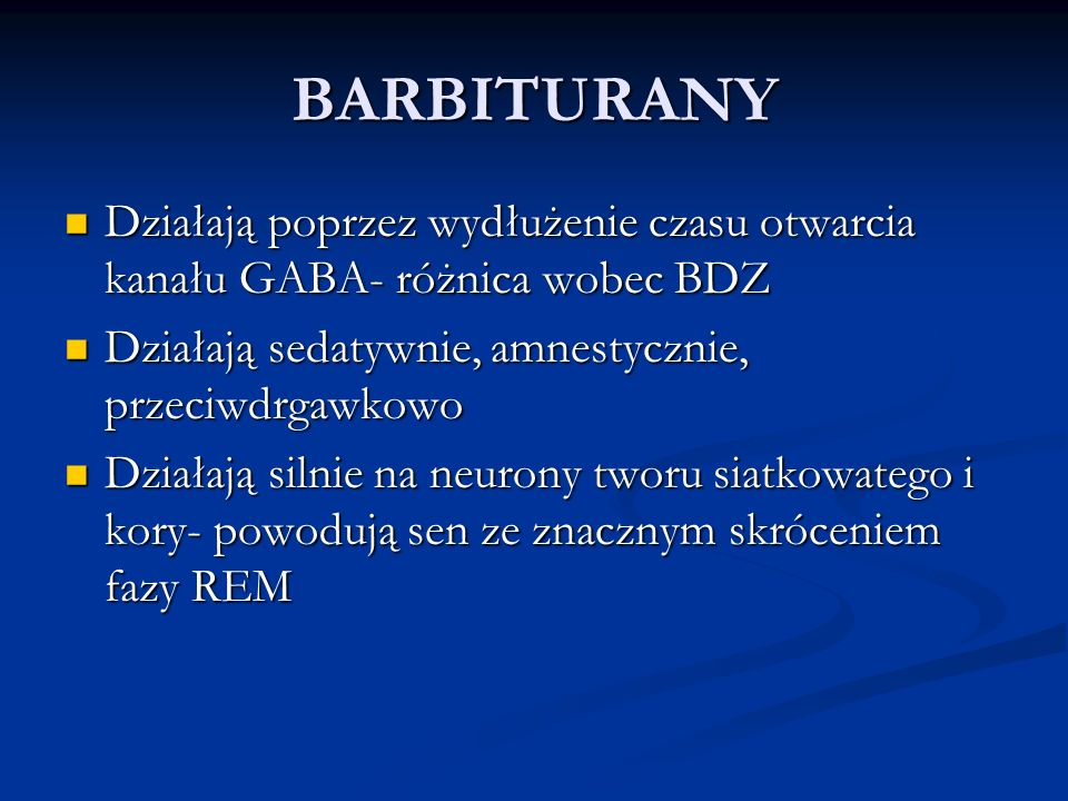 BARBITURANY Działają poprzez wydłużenie czasu otwarcia kanału GABA- różnica wobec BDZ. Działają sedatywnie, amnestycznie, przeciwdrgawkowo.
