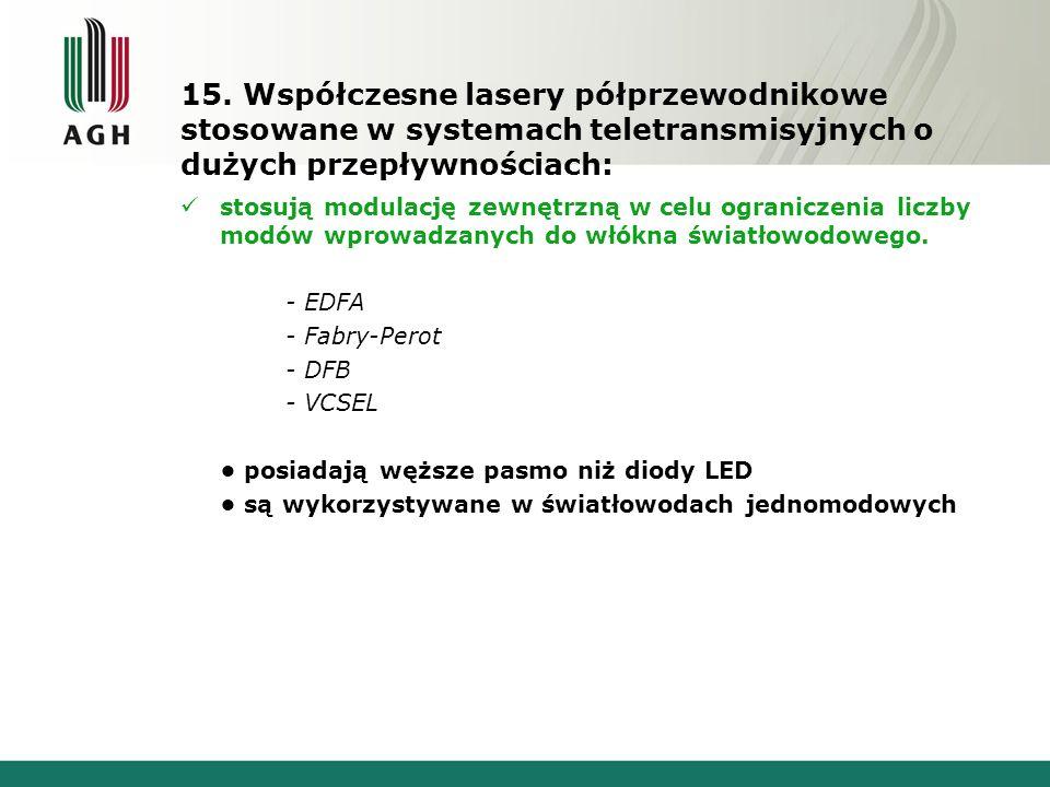 15. Współczesne lasery półprzewodnikowe stosowane w systemach teletransmisyjnych o dużych przepływnościach: