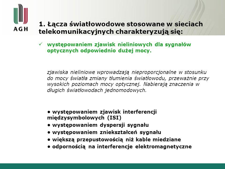 1. Łącza światłowodowe stosowane w sieciach telekomunikacyjnych charakteryzują się: