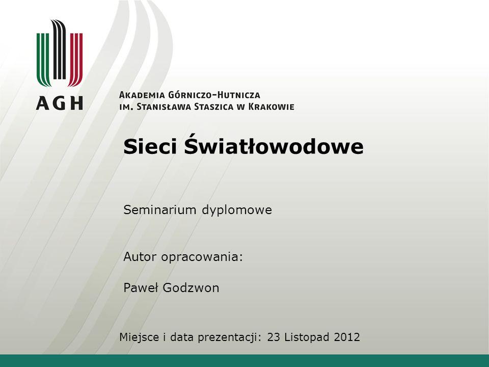 Sieci Światłowodowe Seminarium dyplomowe Autor opracowania: