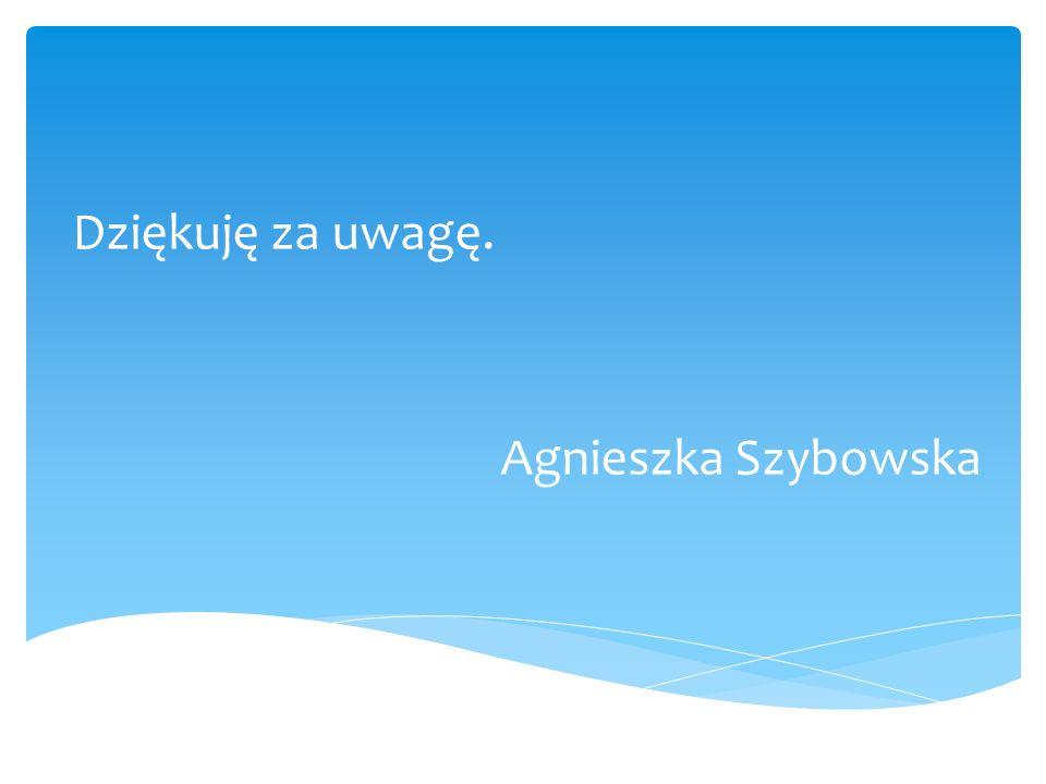 Dziękuję za uwagę. Agnieszka Szybowska
