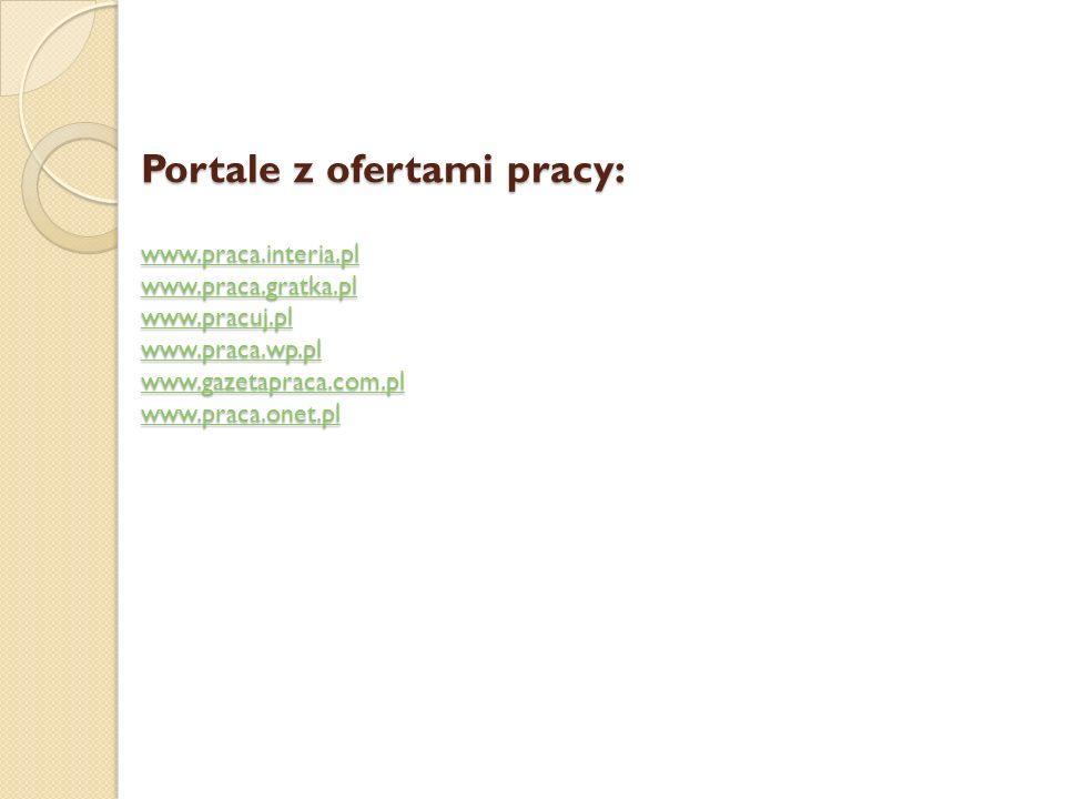 Portale z ofertami pracy: www. praca. interia. pl www. praca. gratka