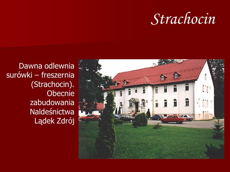 Strachocin Dawna odlewnia surówki – freszernia (Strachocin). Obecnie