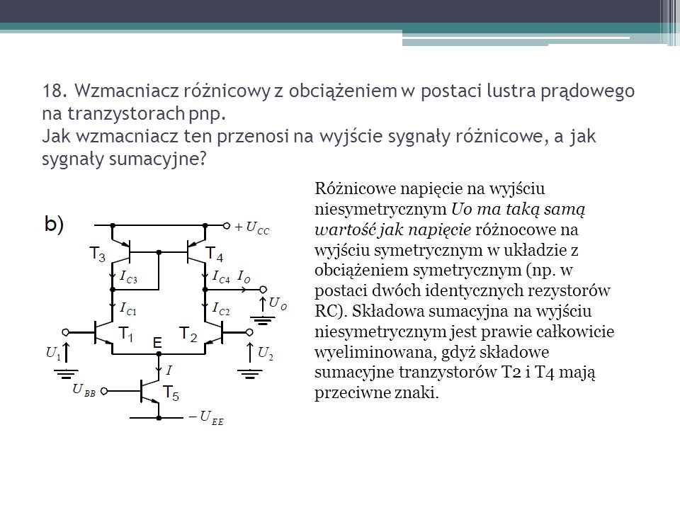 18. Wzmacniacz różnicowy z obciążeniem w postaci lustra prądowego na tranzystorach pnp. Jak wzmacniacz ten przenosi na wyjście sygnały różnicowe, a jak sygnały sumacyjne