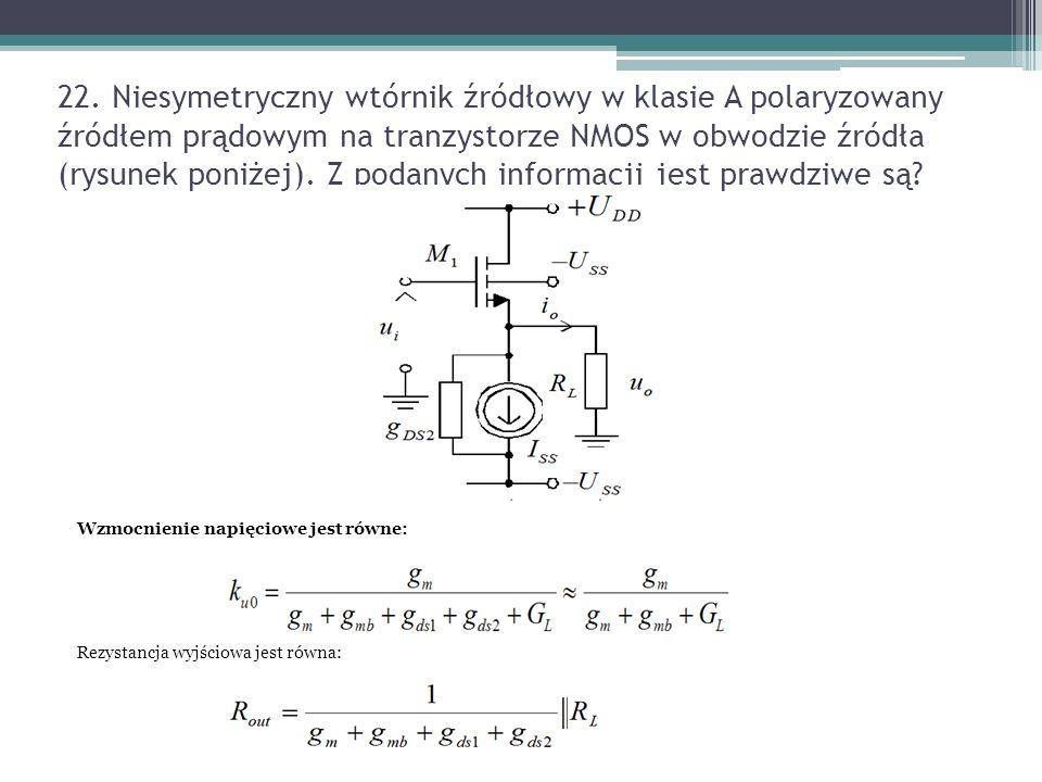 22. Niesymetryczny wtórnik źródłowy w klasie A polaryzowany źródłem prądowym na tranzystorze NMOS w obwodzie źródła (rysunek poniżej). Z podanych informacji jest prawdziwe są