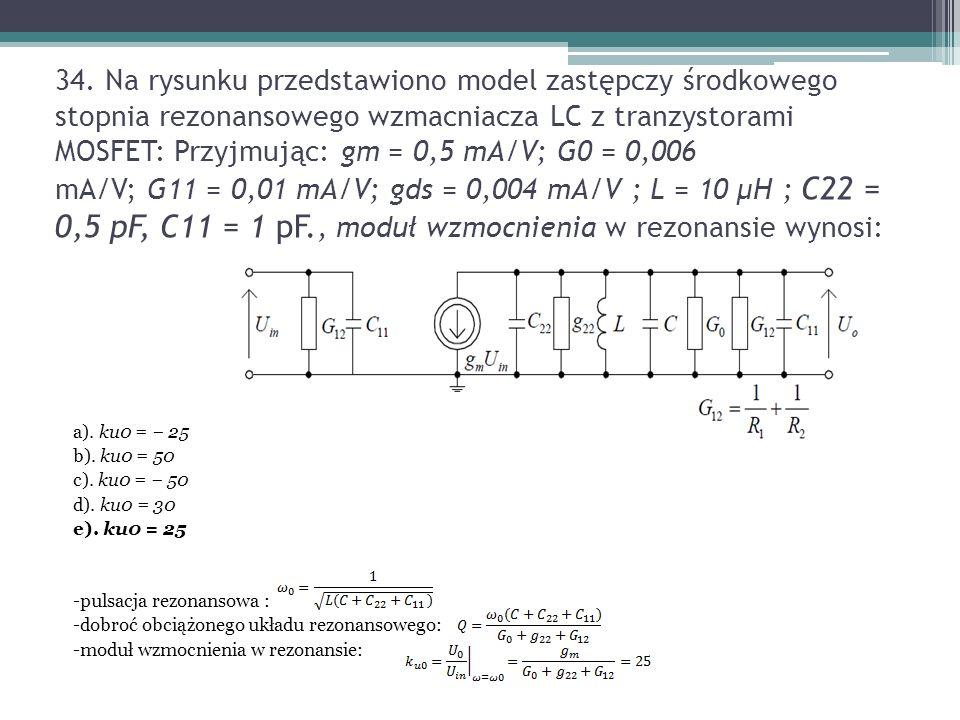 34. Na rysunku przedstawiono model zastępczy środkowego stopnia rezonansowego wzmacniacza LC z tranzystorami MOSFET: Przyjmując: gm = 0,5 mA/V; G0 = 0,006 mA/V; G11 = 0,01 mA/V; gds = 0,004 mA/V ; L = 10 μH ; C22 = 0,5 pF, C11 = 1 pF., moduł wzmocnienia w rezonansie wynosi: