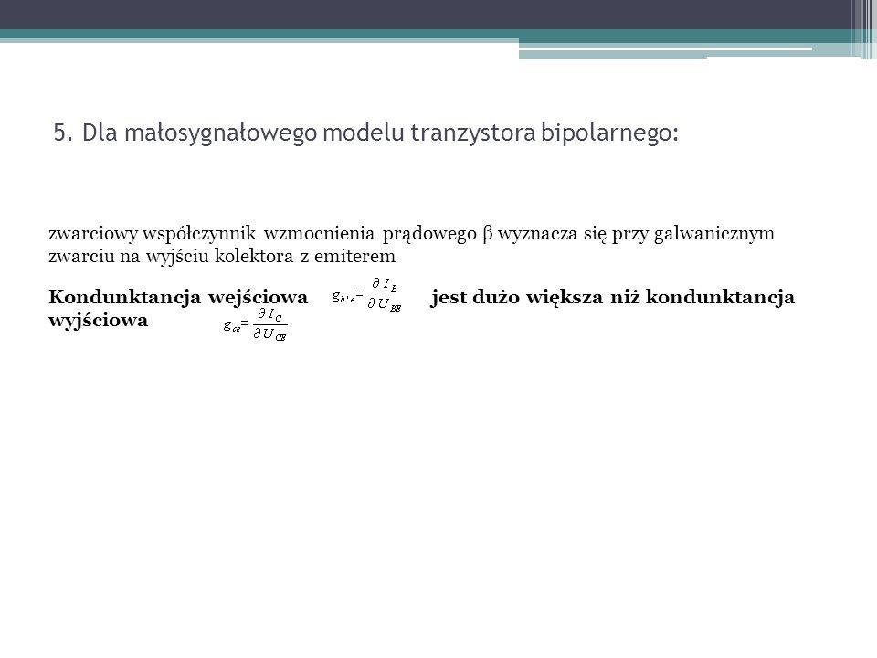 5. Dla małosygnałowego modelu tranzystora bipolarnego:
