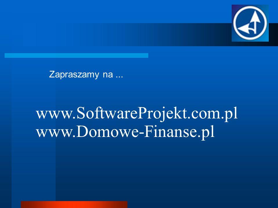 Zapraszamy na ... www.SoftwareProjekt.com.pl www.Domowe-Finanse.pl