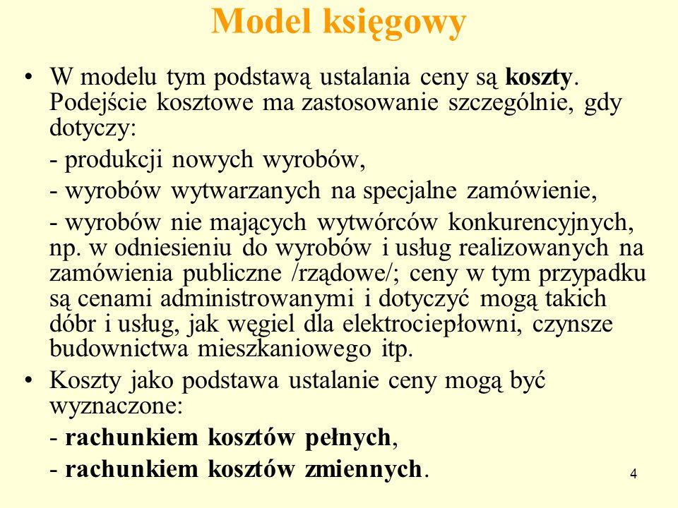 Model księgowy W modelu tym podstawą ustalania ceny są koszty. Podejście kosztowe ma zastosowanie szczególnie, gdy dotyczy:
