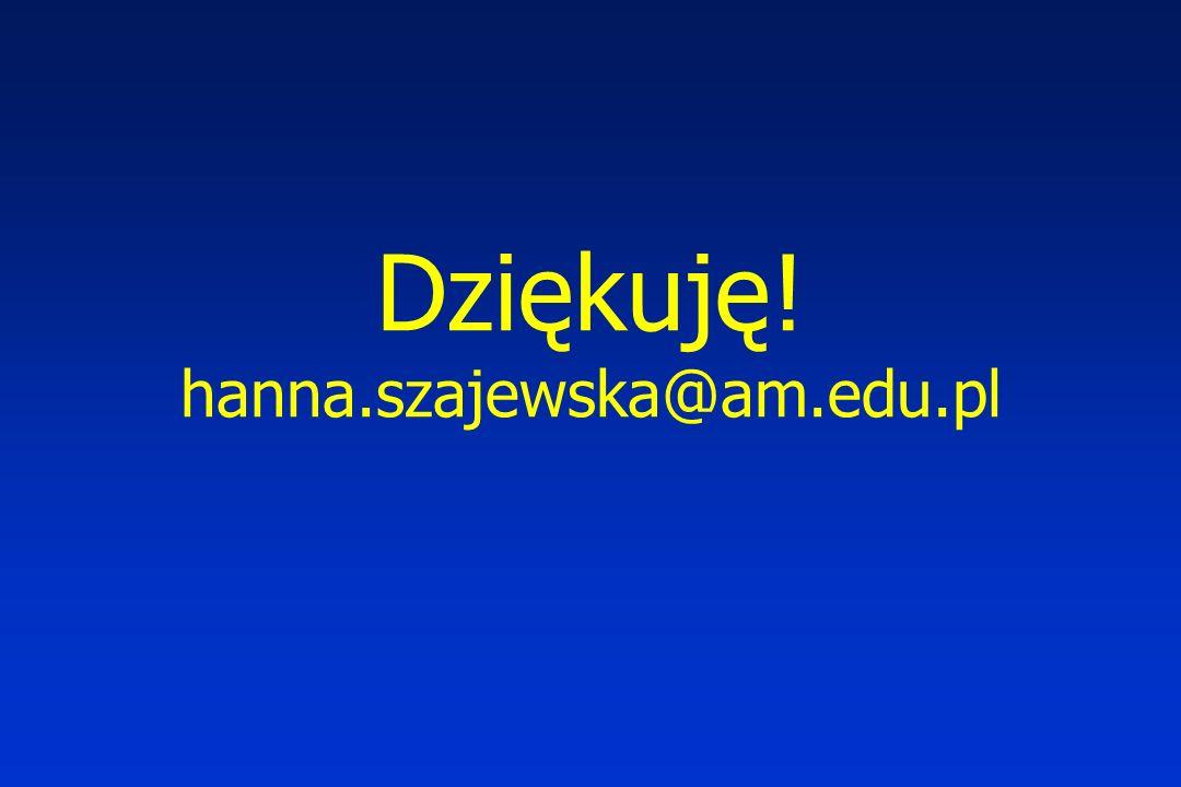 Dziękuję! hanna.szajewska@am.edu.pl