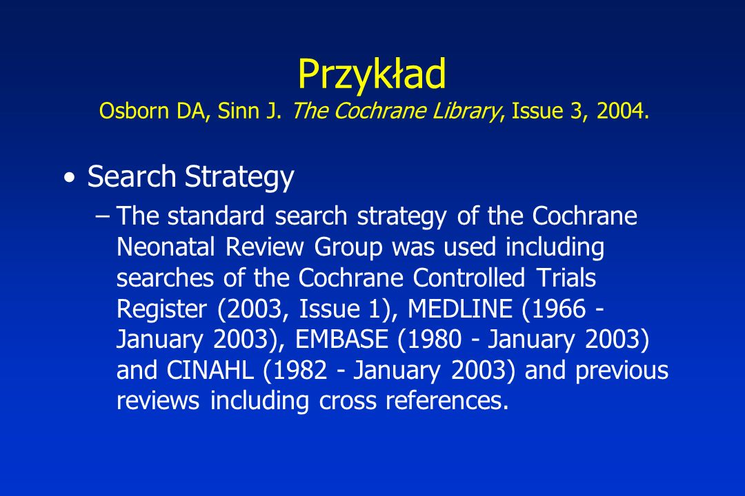Przykład Osborn DA, Sinn J. The Cochrane Library, Issue 3, 2004.