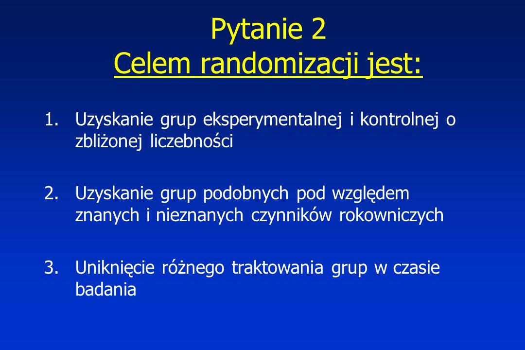 Pytanie 2 Celem randomizacji jest: