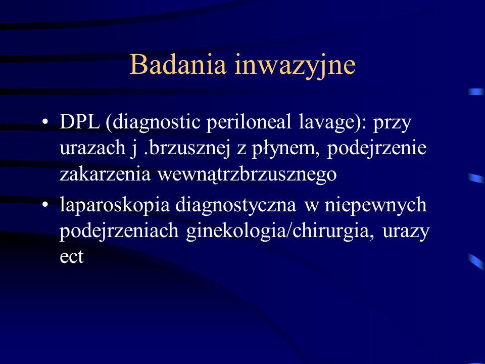 Badania inwazyjne DPL (diagnostic periloneal lavage): przy urazach j .brzusznej z płynem, podejrzenie zakarzenia wewnątrzbrzusznego.