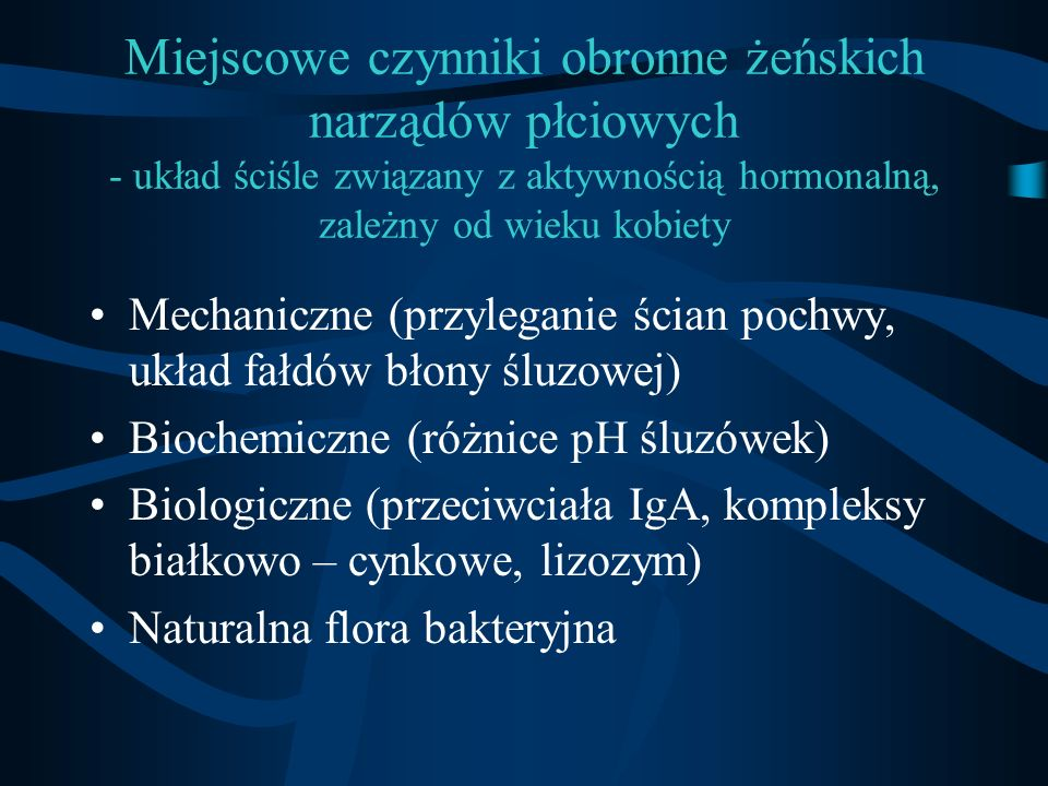 Miejscowe czynniki obronne żeńskich narządów płciowych - układ ściśle związany z aktywnością hormonalną, zależny od wieku kobiety