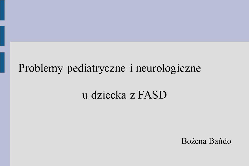 Problemy pediatryczne i neurologiczne u dziecka z FASD
