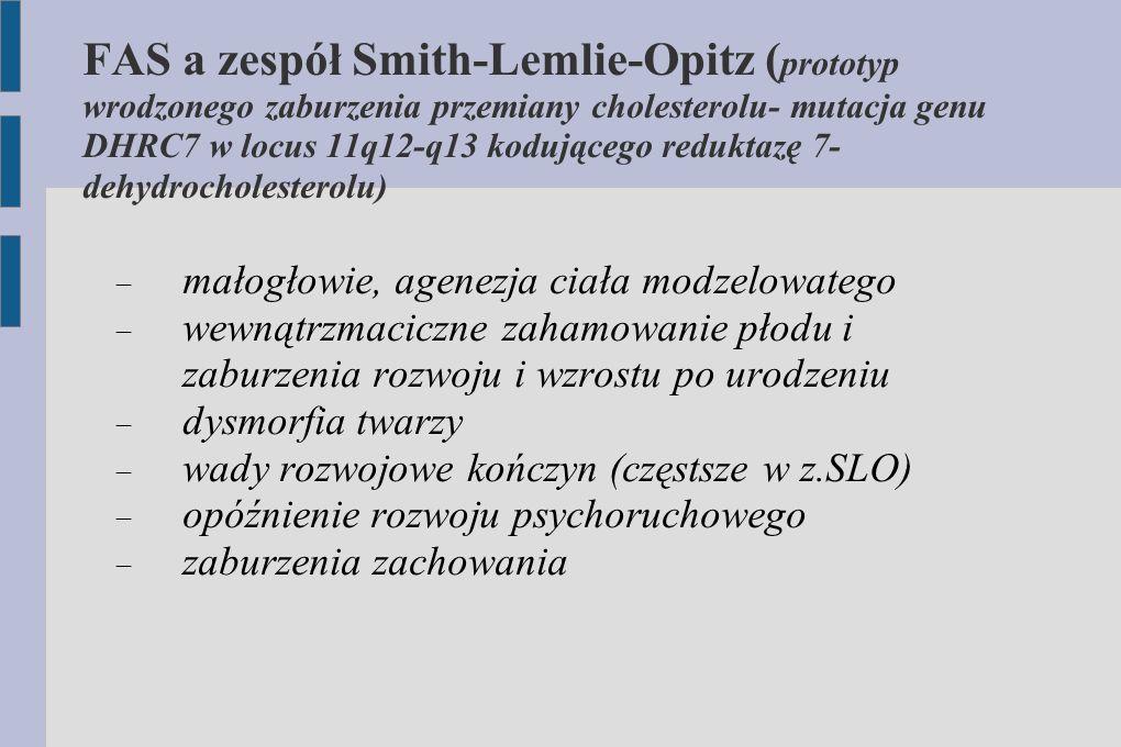 FAS a zespół Smith-Lemlie-Opitz (prototyp wrodzonego zaburzenia przemiany cholesterolu- mutacja genu DHRC7 w locus 11q12-q13 kodującego reduktazę 7-dehydrocholesterolu)