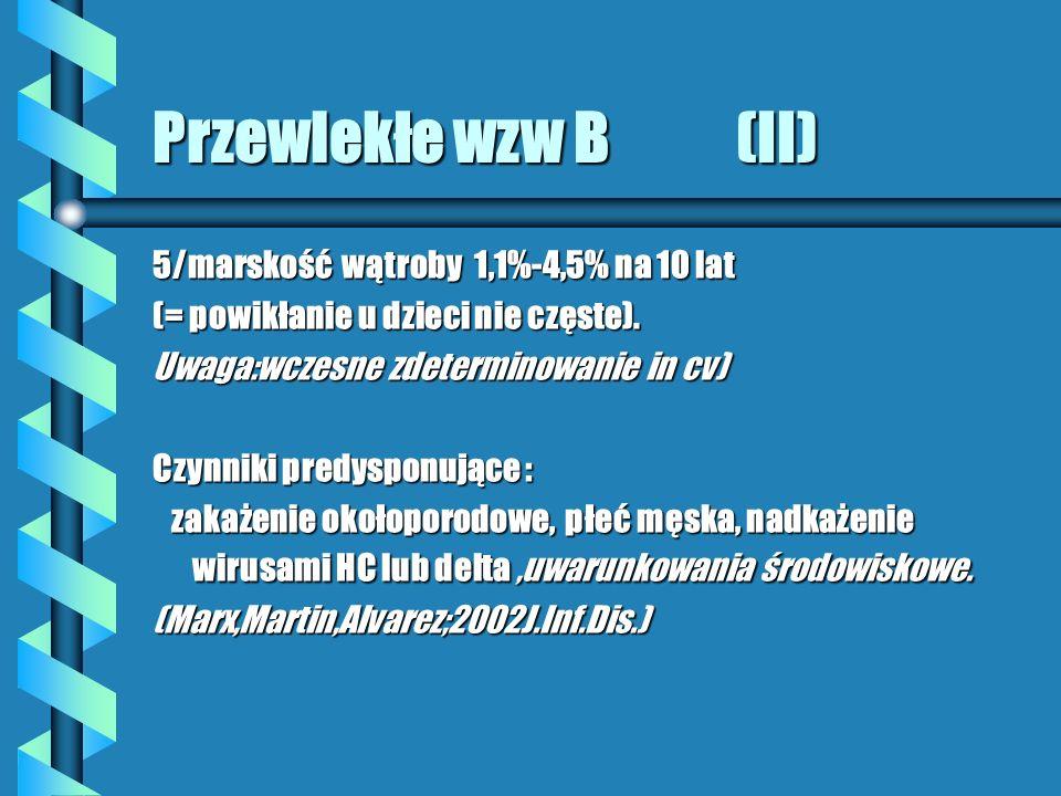 Przewlekłe wzw B (II) 5/marskość wątroby 1,1%-4,5% na 10 lat