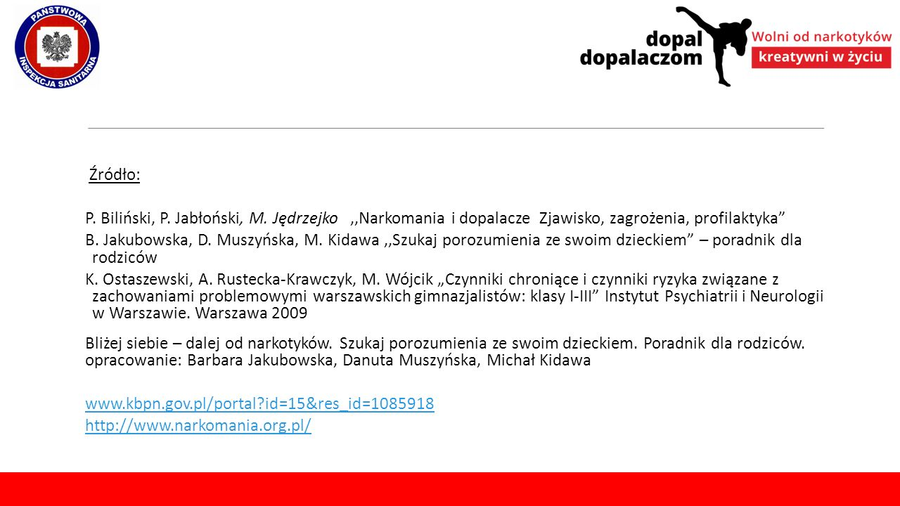 Źródło: P. Biliński, P. Jabłoński, M. Jędrzejko ,,Narkomania i dopalacze Zjawisko, zagrożenia, profilaktyka