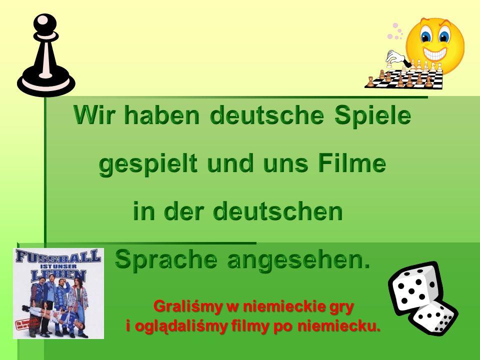 Wir haben deutsche Spiele gespielt und uns Filme in der deutschen