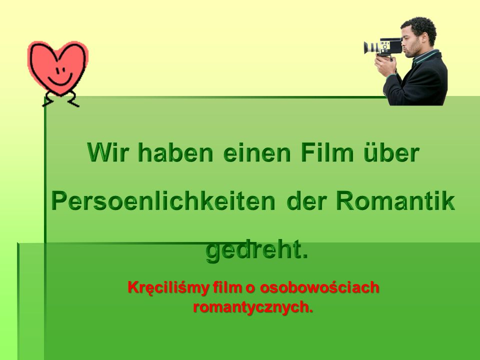 Persoenlichkeiten der Romantik gedreht.