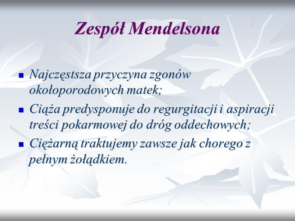 Zespół Mendelsona Najczęstsza przyczyna zgonów okołoporodowych matek;