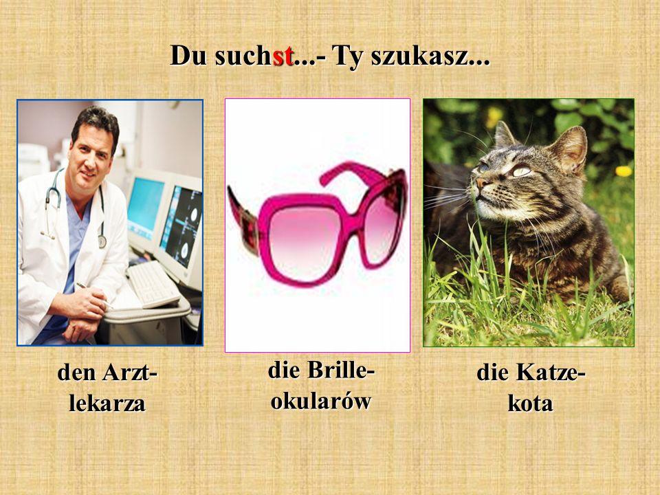 Du suchst...- Ty szukasz... den Arzt- lekarza die Brille- okularów