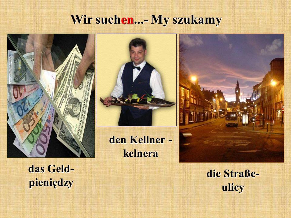 Wir suchen...- My szukamy den Kellner - kelnera das Geld- pieniędzy