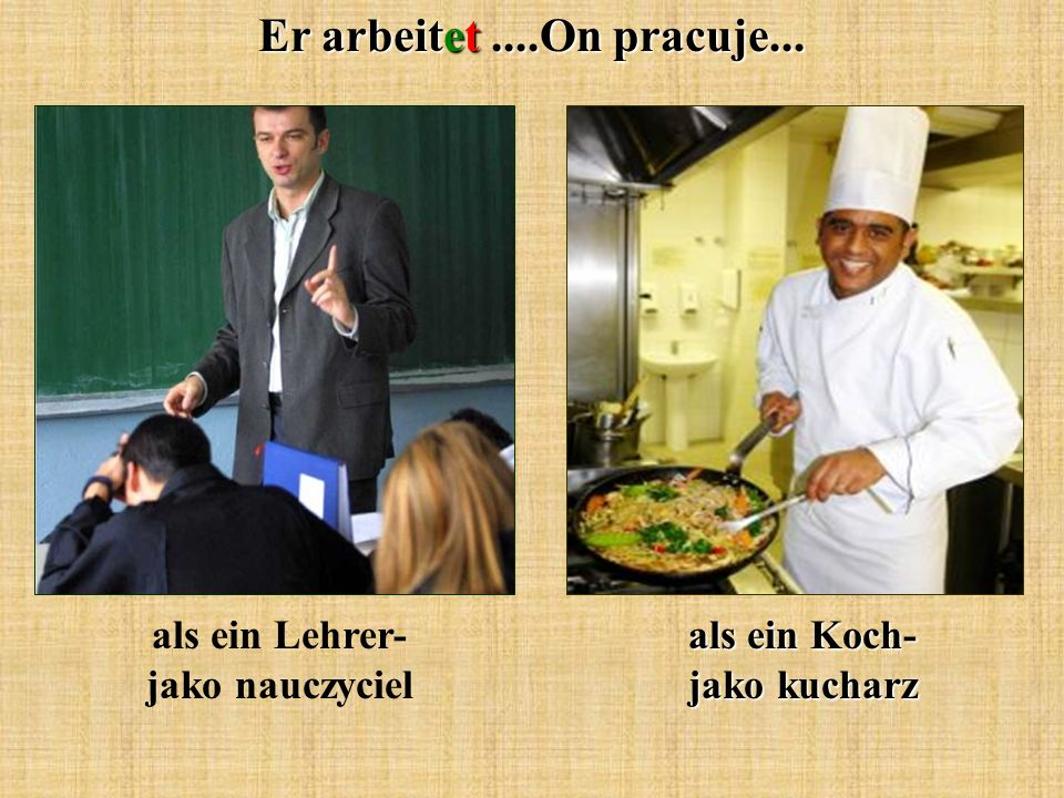 als ein Lehrer- jako nauczyciel als ein Koch- jako kucharz