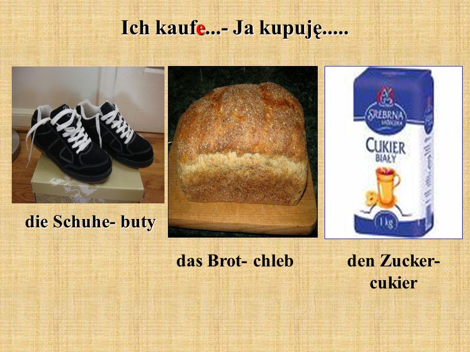 Ich kaufe...- Ja kupuję..... die Schuhe- buty das Brot- chleb