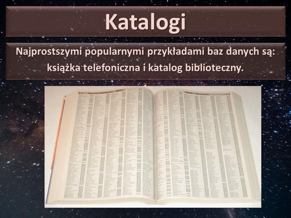 Katalogi Najprostszymi popularnymi przykładami baz danych są: