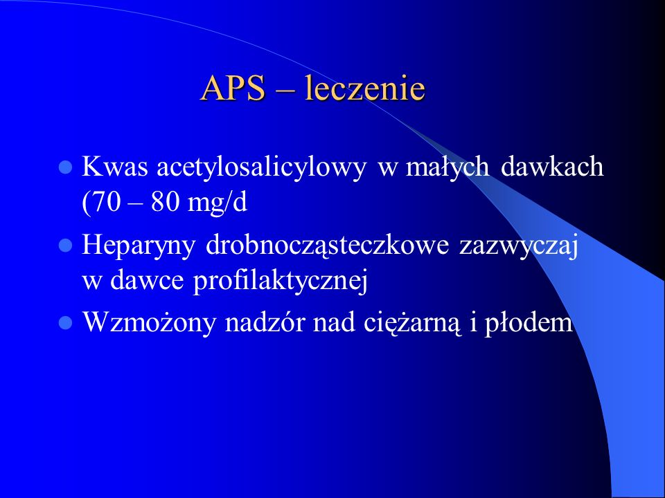 APS – leczenie Kwas acetylosalicylowy w małych dawkach (70 – 80 mg/d