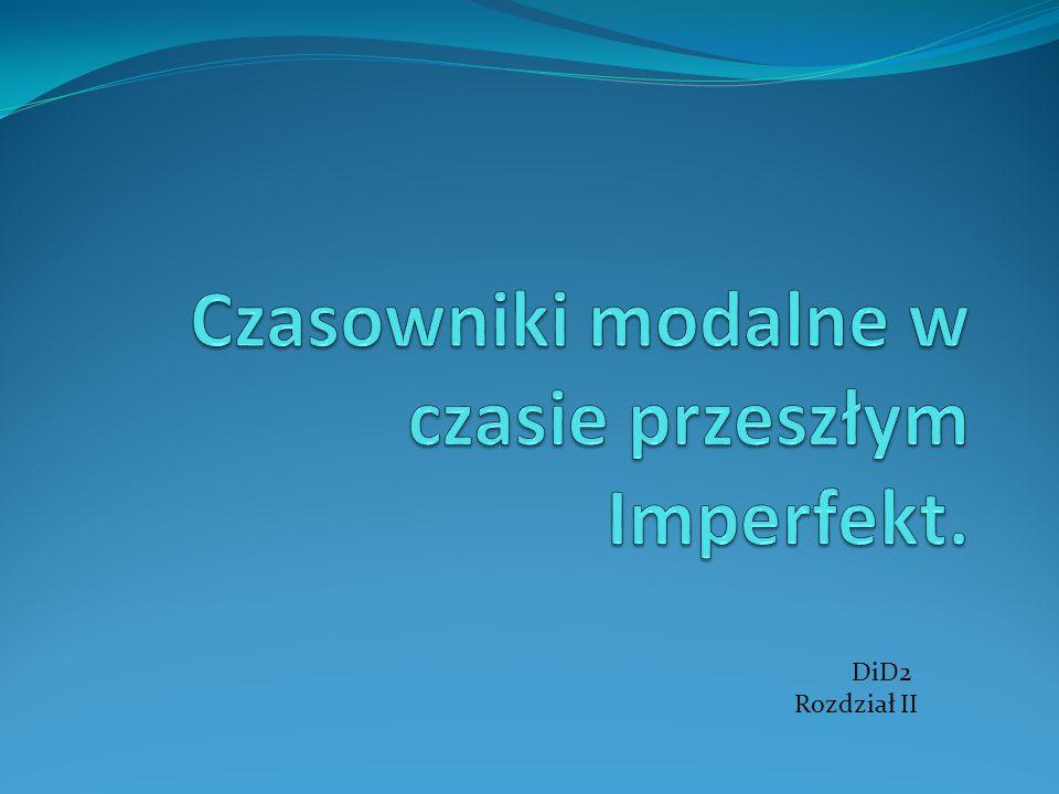 Czasowniki modalne w czasie przeszłym Imperfekt.