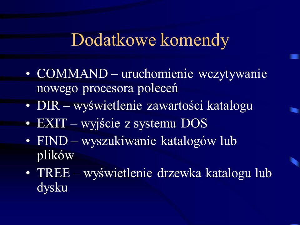 Dodatkowe komendy COMMAND – uruchomienie wczytywanie nowego procesora poleceń. DIR – wyświetlenie zawartości katalogu.