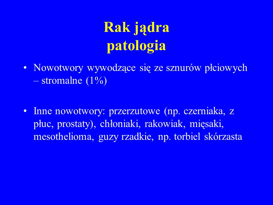 Rak jądra patologia Nowotwory wywodzące się ze sznurów płciowych – stromalne (1%)